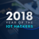 2018: Year of the IoT Hackers