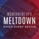 CPU Meltdown: Emergency Patching For Every Device