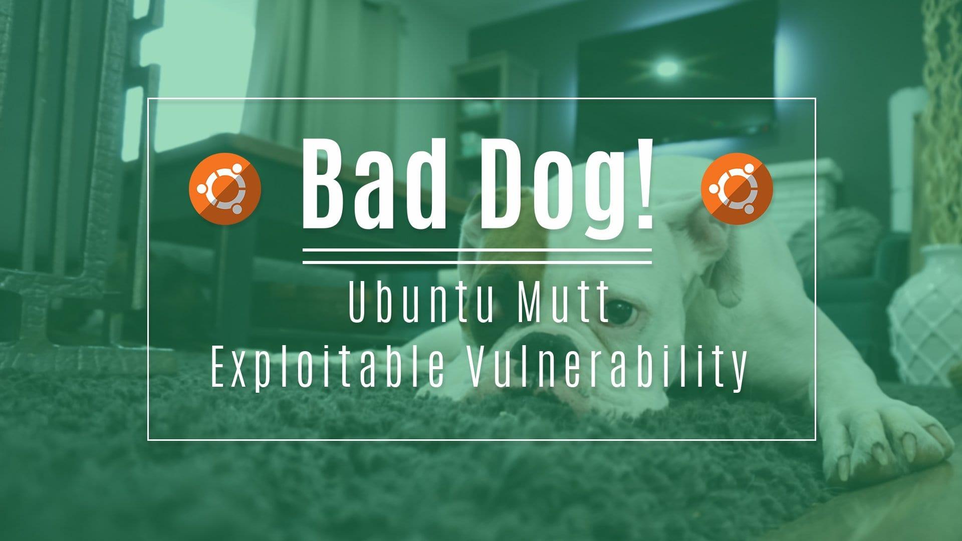 Bad Dog! Ubuntu Mutt Exploitable Vulnerability
