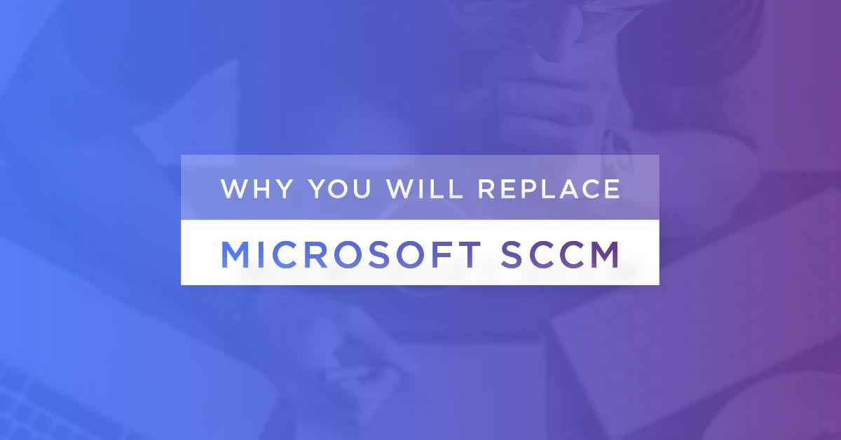 Whitepaper: Why You Will Replace Microsoft SCCM